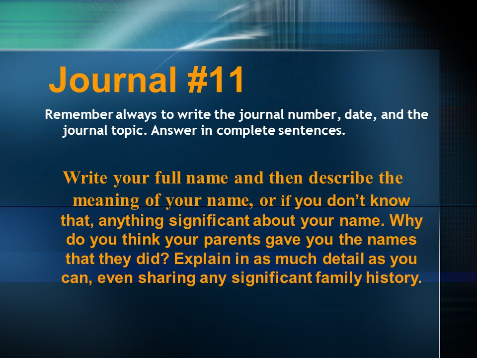 Journal #11 Remember always to write the journal number, date, and the journal topic.