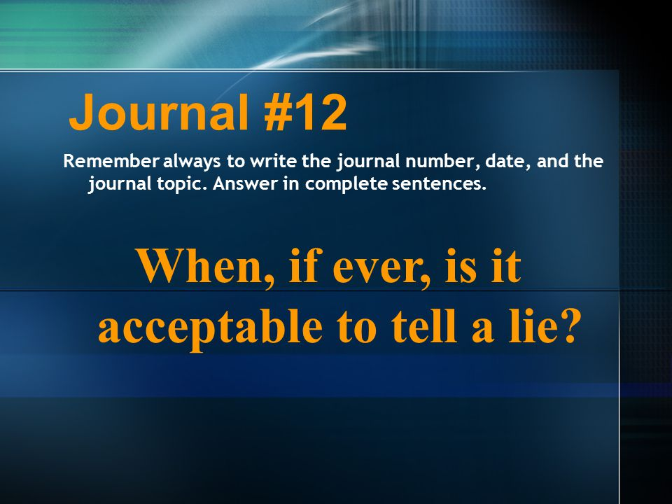 Journal #12 Remember always to write the journal number, date, and the journal topic.