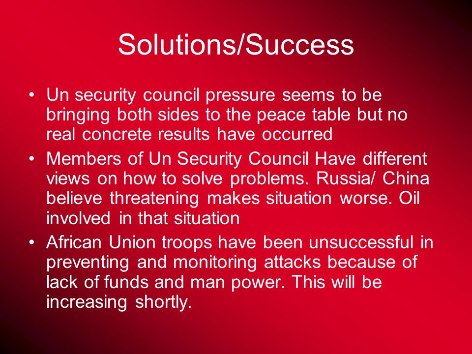 Possible Solutions The UN security council's pressure will force the Sudan government into accepting a peace proposal.