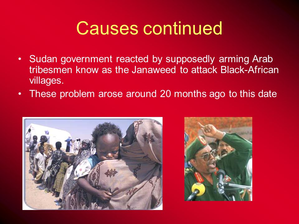 Causes of Darfur Problems Problem arose when Black-African citizens felt neglected by Sudan government.