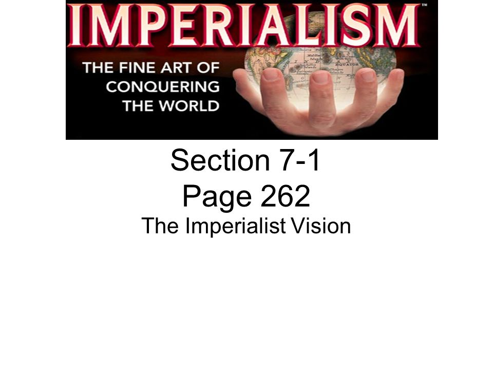 Section 7-1 Page 262 The Imperialist Vision