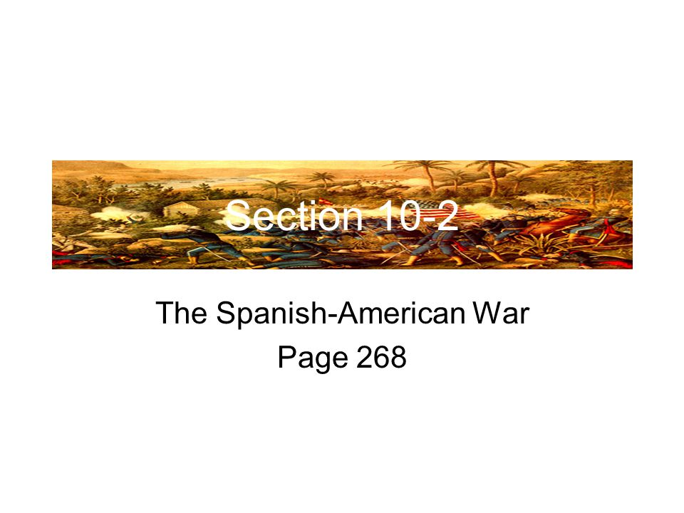 Section 10-2 The Spanish-American War Page 268