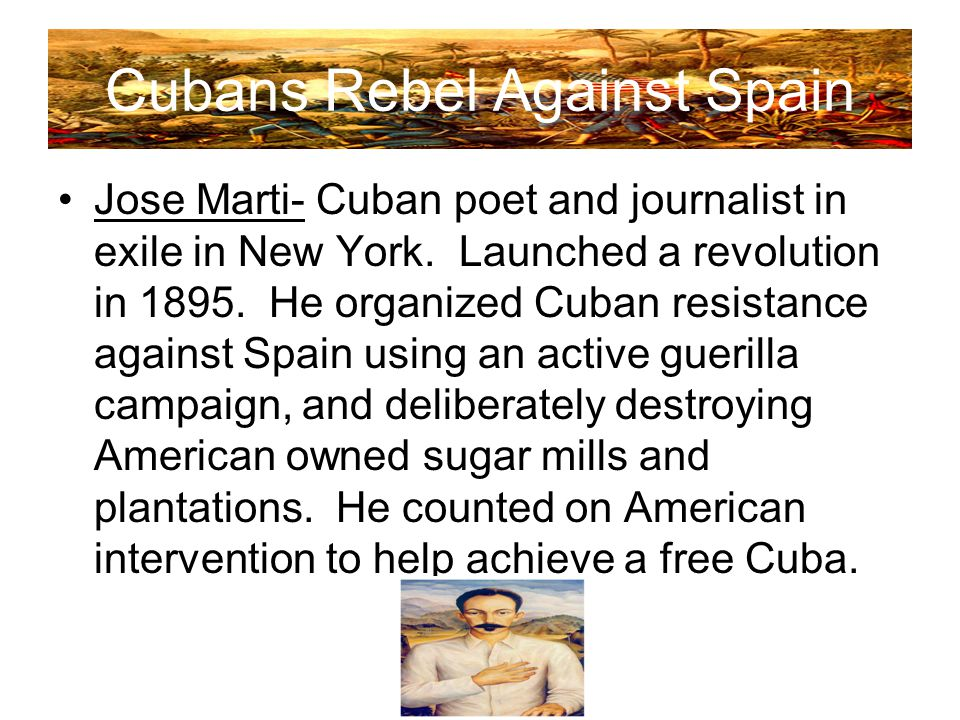Cubans Rebel Against Spain Jose Marti- Cuban poet and journalist in exile in New York.