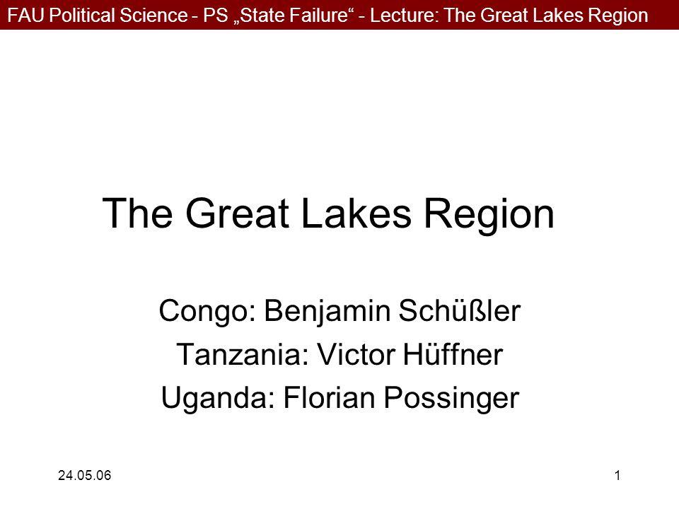 "FAU Political Science - PS ""State Failure - Lecture: The Great Lakes Region 24.05.061 The Great Lakes Region Congo: Benjamin Schüßler Tanzania: Victor Hüffner Uganda: Florian Possinger"
