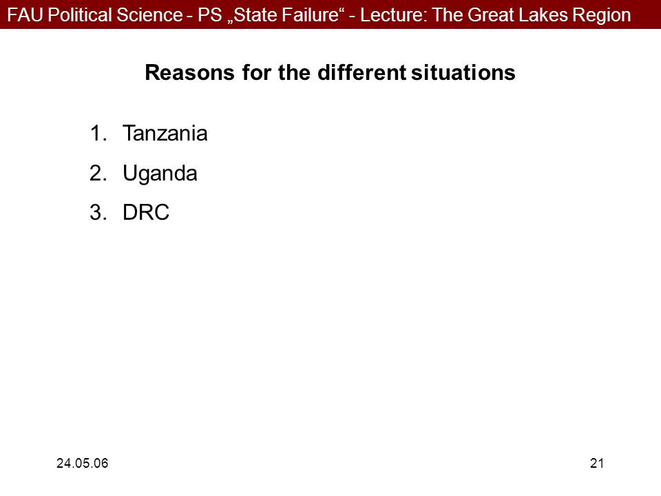 """FAU Political Science - PS """"State Failure - Lecture: The Great Lakes Region 24.05.0621 Reasons for the different situations 1.Tanzania 2.Uganda 3.DRC"""