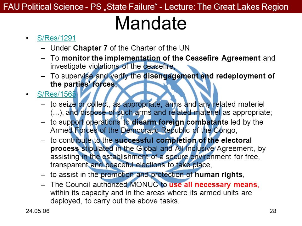 """FAU Political Science - PS """"State Failure"""" - Lecture: The Great Lakes Region 24.05.0628 Mandate S/Res/1291 –Under Chapter 7 of the Charter of the UN –"""