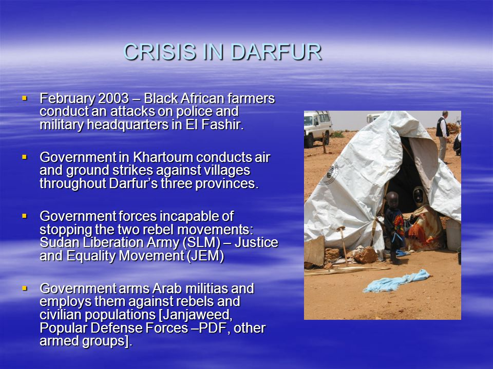 CRISIS IN DARFUR FFFFebruary 2003 – Black African farmers conduct an attacks on police and military headquarters in El Fashir.
