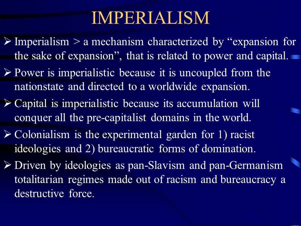 IMPERIALISM  Imperialism > a mechanism characterized by expansion for the sake of expansion , that is related to power and capital.