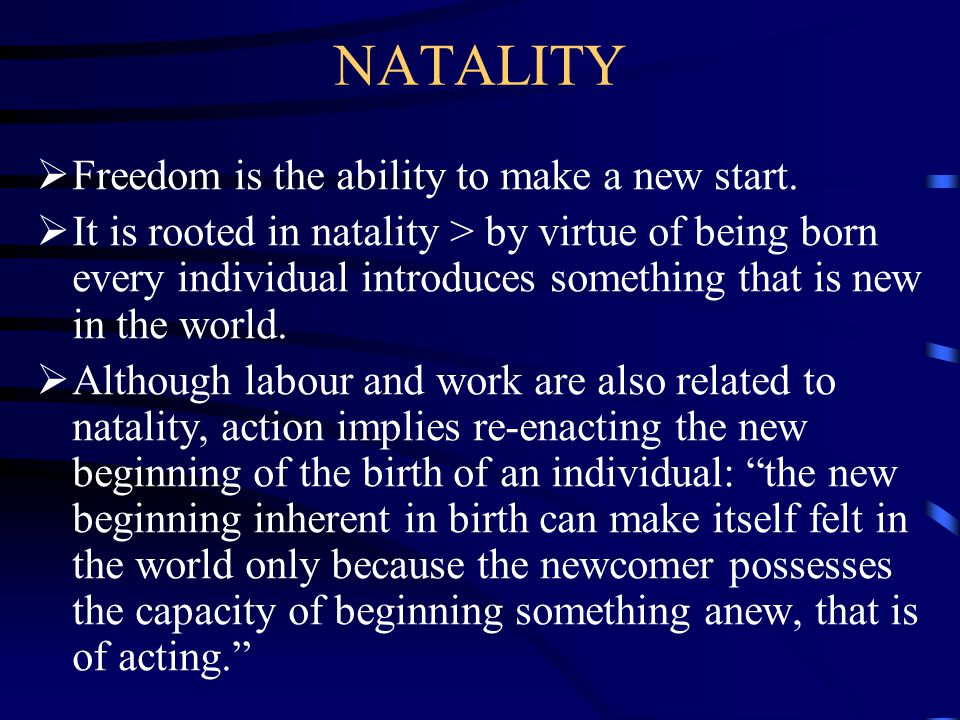 NATALITY  Freedom is the ability to make a new start.