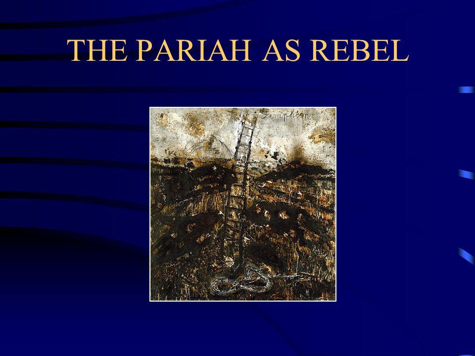 THE PARIAH AS REBEL