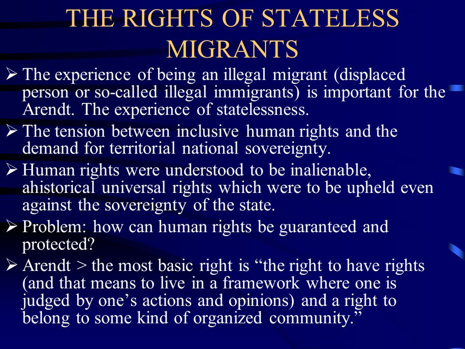 THE RIGHTS OF STATELESS MIGRANTS  The experience of being an illegal migrant (displaced person or so-called illegal immigrants) is important for the