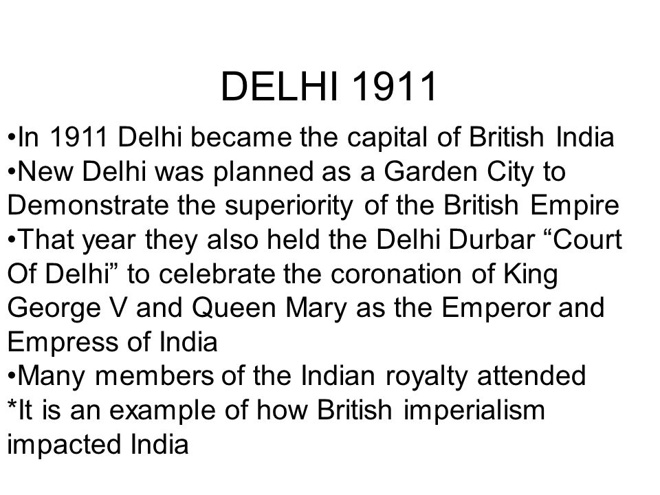 DELHI 1911 In 1911 Delhi became the capital of British India New Delhi was planned as a Garden City to Demonstrate the superiority of the British Empi