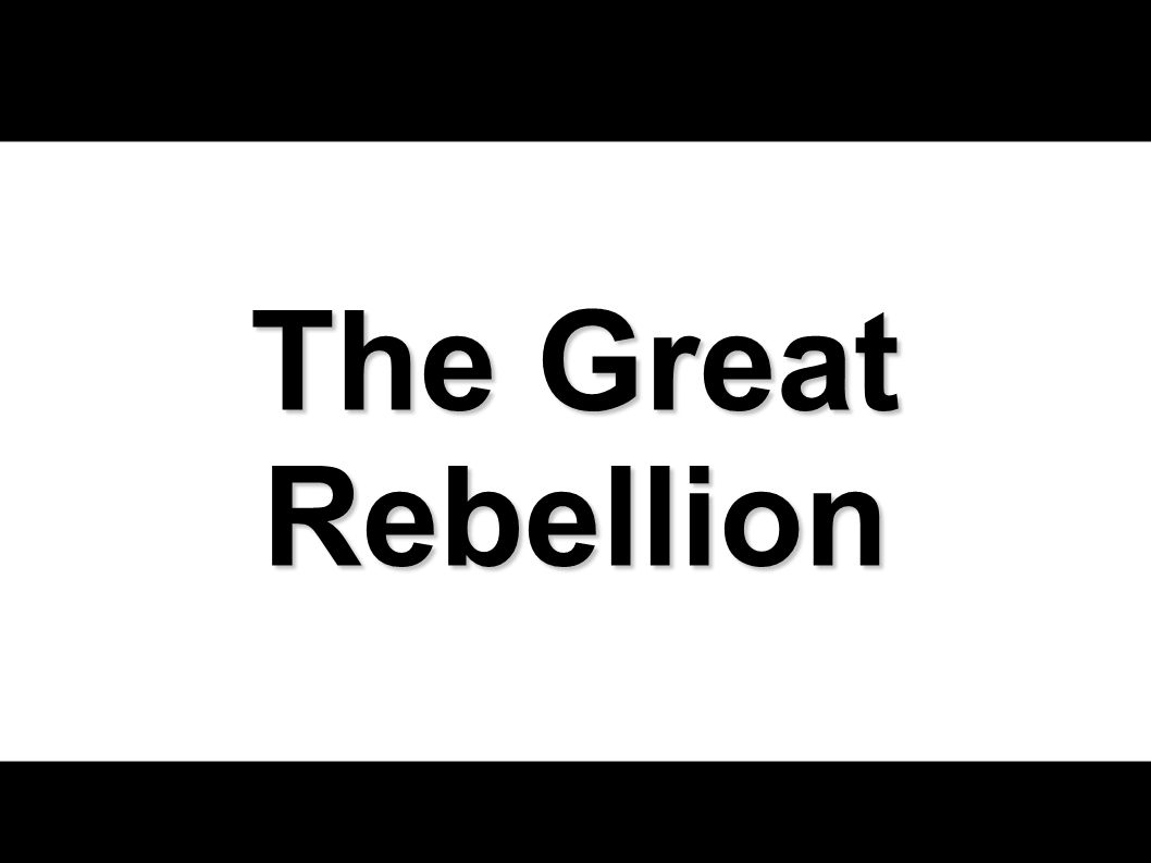 August 9, 2009The Great Rebellion2 The Rebellion Begins The story of the rebellion begins with four men.