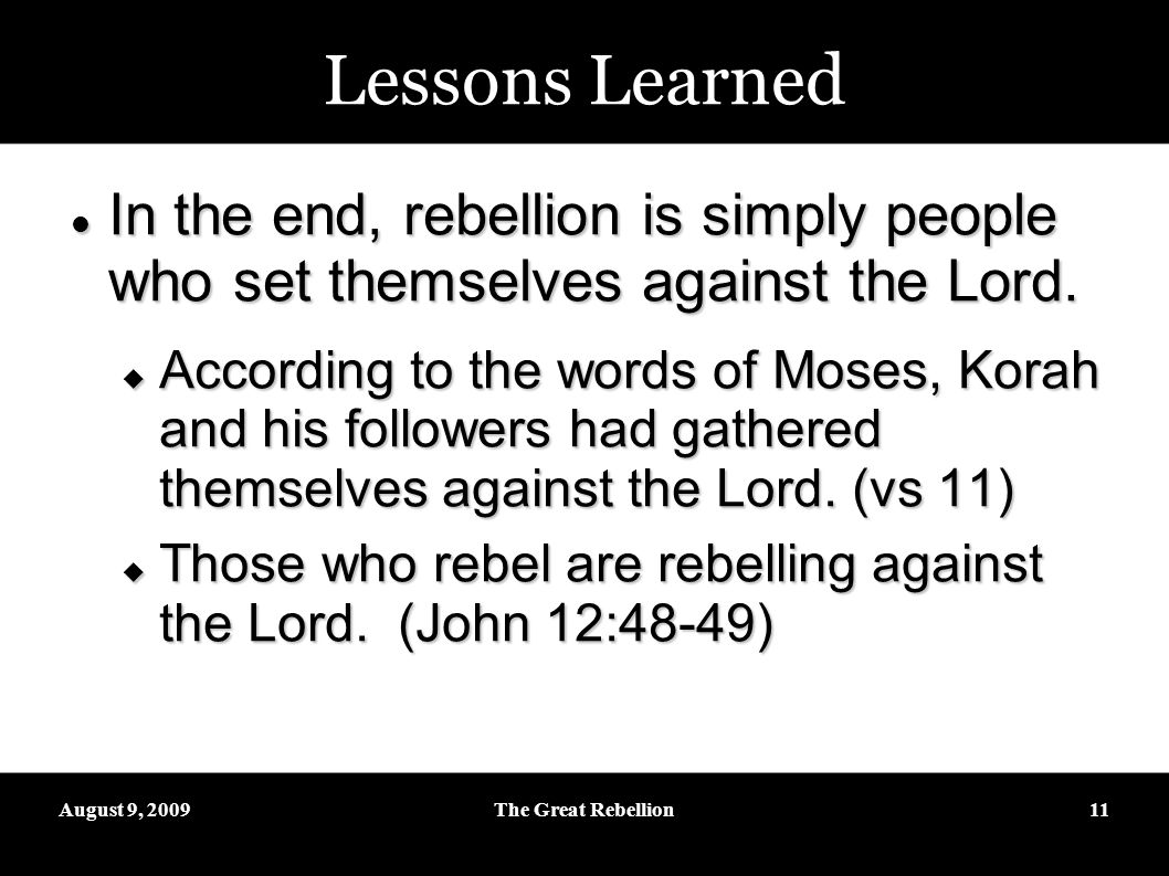 August 9, 2009The Great Rebellion11 Lessons Learned In the end, rebellion is simply people who set themselves against the Lord.