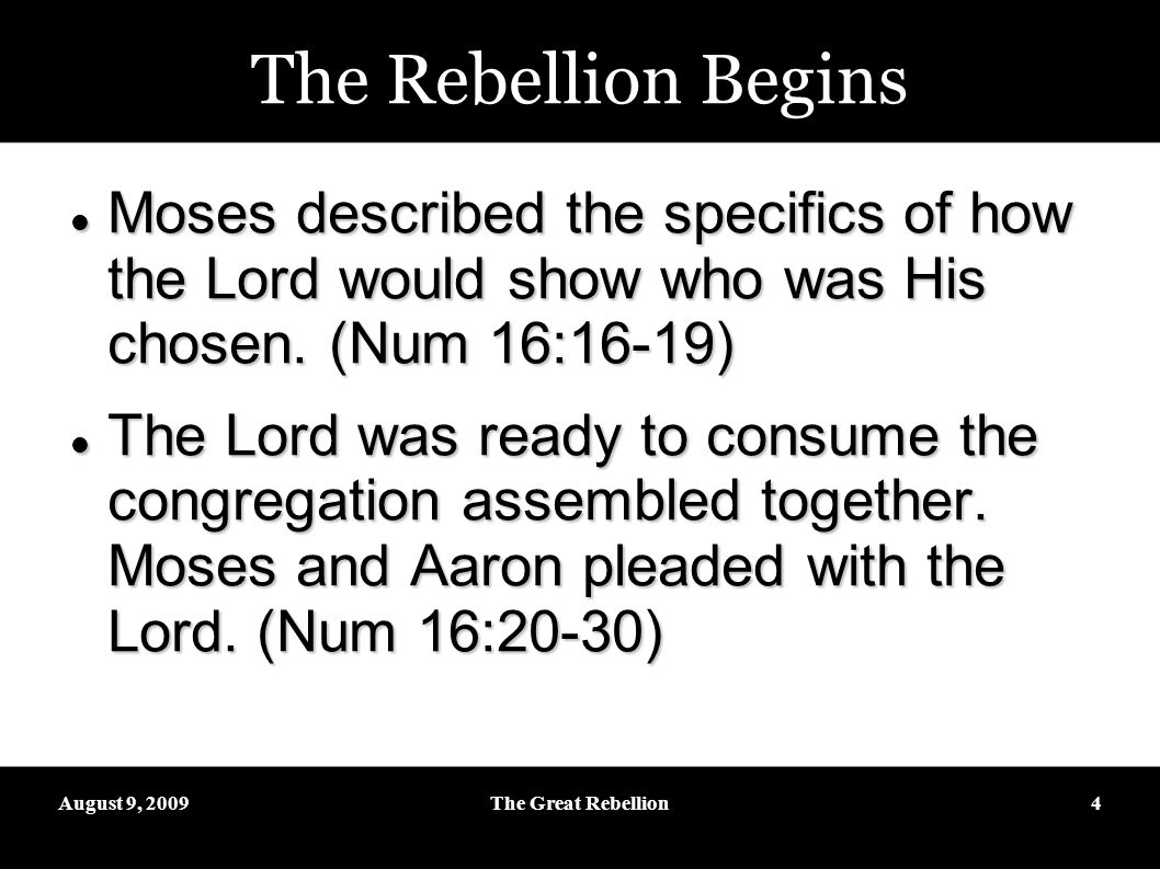 August 9, 2009The Great Rebellion4 The Rebellion Begins Moses described the specifics of how the Lord would show who was His chosen.
