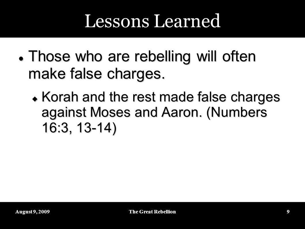 August 9, 2009The Great Rebellion9 Lessons Learned Those who are rebelling will often make false charges.