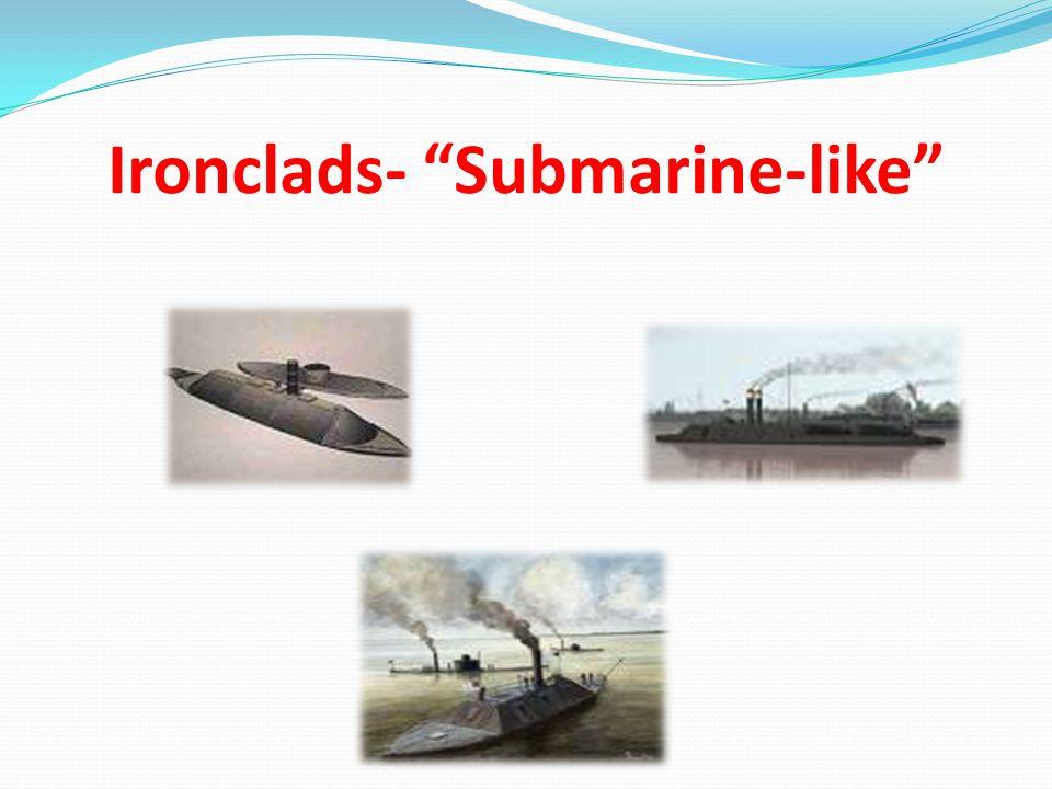 """Ironclads- """"Submarine-like"""""""