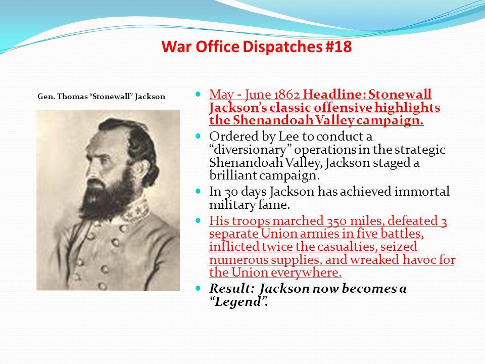 "War Office Dispatches #18 Gen. Thomas ""Stonewall"" Jackson May - June 1862 Headline: Stonewall Jackson's classic offensive highlights the Shenandoah Va"