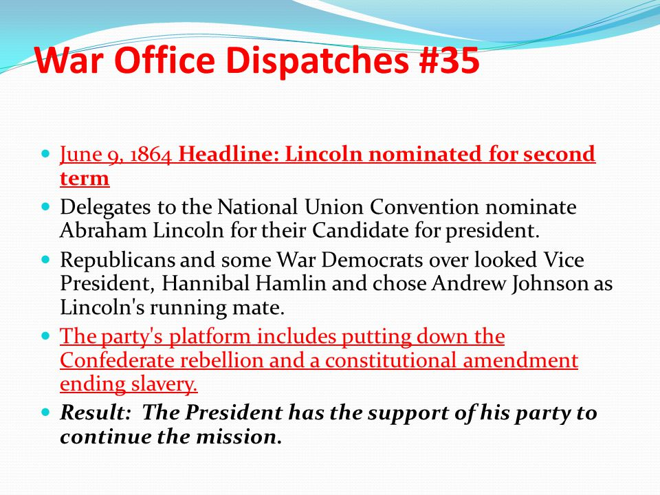 War Office Dispatches #35 June 9, 1864 Headline: Lincoln nominated for second term Delegates to the National Union Convention nominate Abraham Lincoln