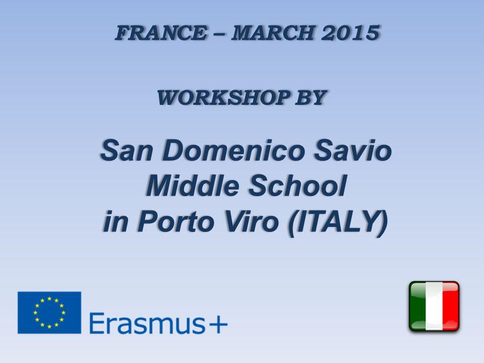 FRANCE – MARCH 2015 WORKSHOP BY San Domenico SavioSan Domenico Savio Middle SchoolMiddle School in Porto Viro (ITALY)in Porto Viro (ITALY)