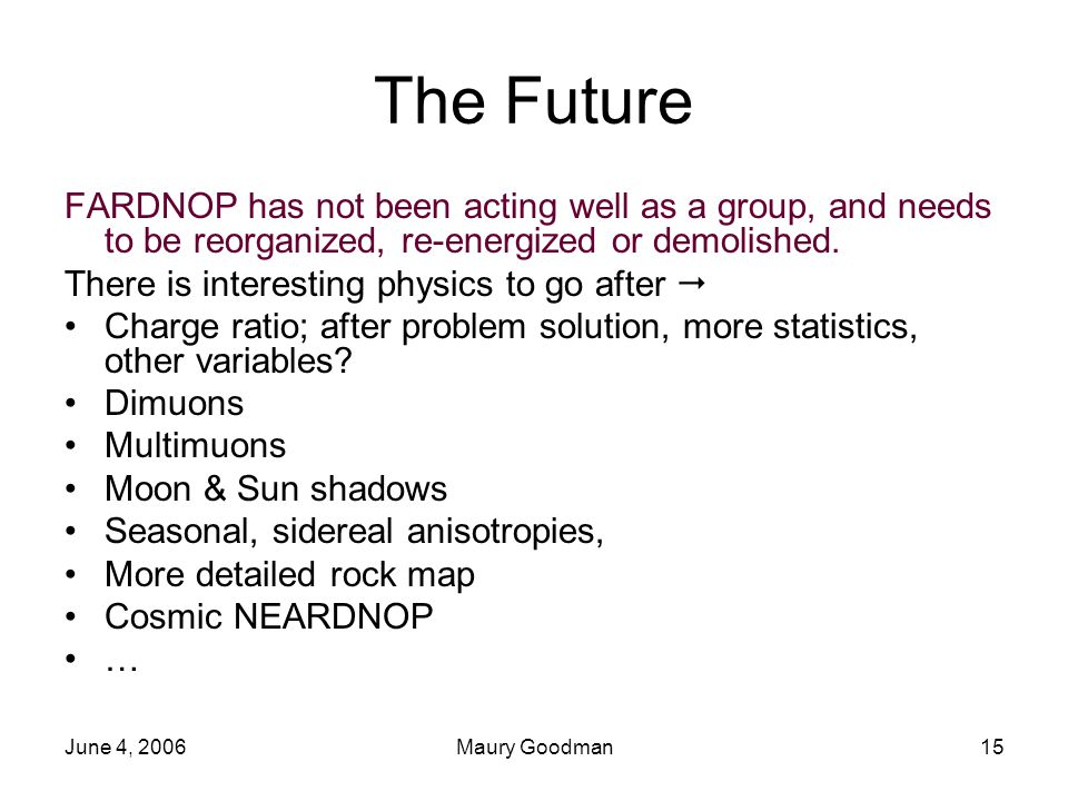 June 4, 2006Maury Goodman15 The Future FARDNOP has not been acting well as a group, and needs to be reorganized, re-energized or demolished.