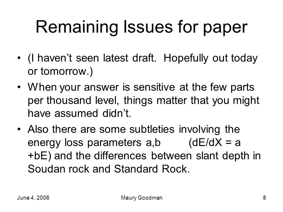 June 4, 2006Maury Goodman8 Remaining Issues for paper (I haven't seen latest draft.