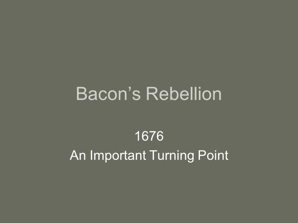 Bacon's Rebellion 1676 An Important Turning Point