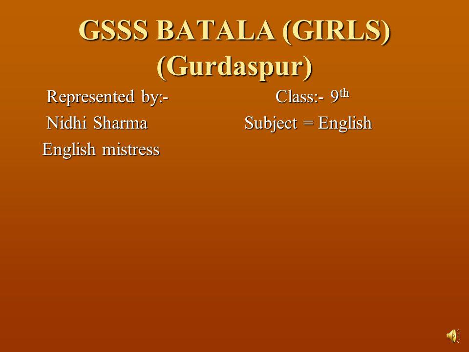 GSSS BATALA (GIRLS) (Gurdaspur) Represented by:- Class:- 9 th Represented by:- Class:- 9 th Nidhi Sharma Subject = English Nidhi Sharma Subject = English English mistress English mistress