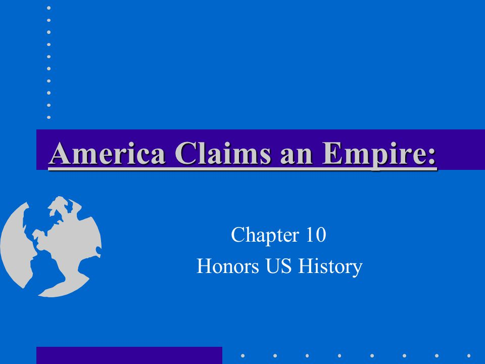 America Claims an Empire: Chapter 10 Honors US History