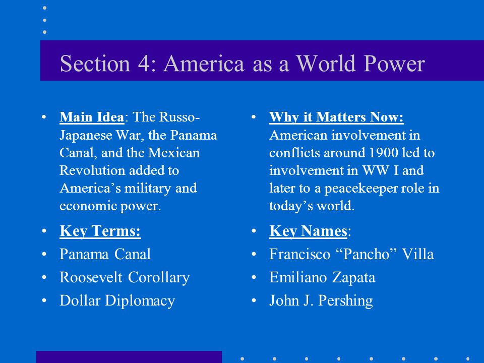 Section 4: America as a World Power Main Idea: The Russo- Japanese War, the Panama Canal, and the Mexican Revolution added to America's military and e