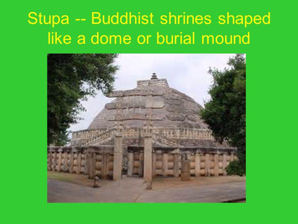 Stupa -- Buddhist shrines shaped like a dome or burial mound