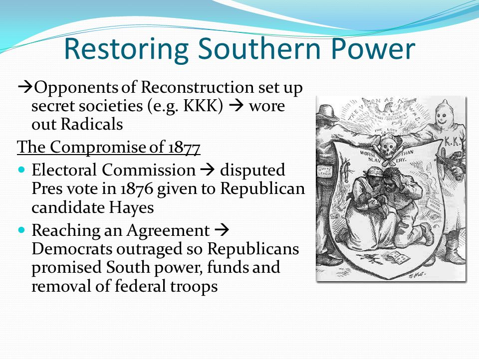 Restoring Southern Power  Opponents of Reconstruction set up secret societies (e.g.