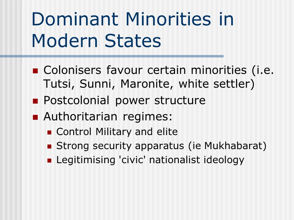 Dominant Minorities in Modern States Colonisers favour certain minorities (i.e.