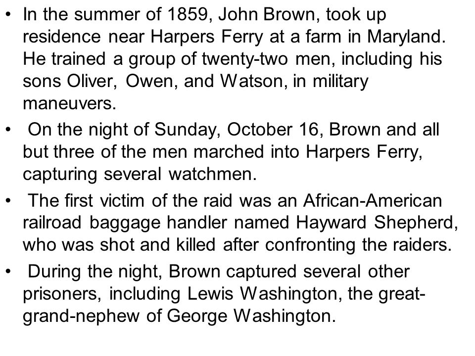 In the summer of 1859, John Brown, took up residence near Harpers Ferry at a farm in Maryland.