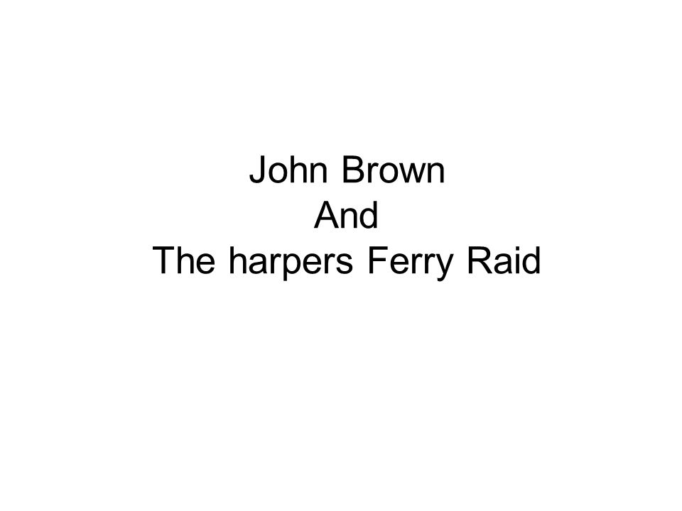 John Brown And The harpers Ferry Raid