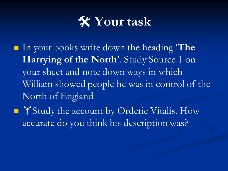  Your task In your books write down the heading 'The Harrying of the North'.