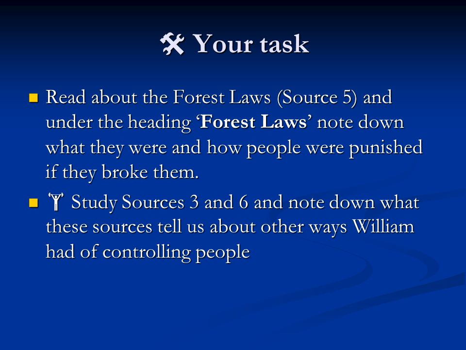  Your task Read about the Forest Laws (Source 5) and under the heading 'Forest Laws' note down what they were and how people were punished if they broke them.