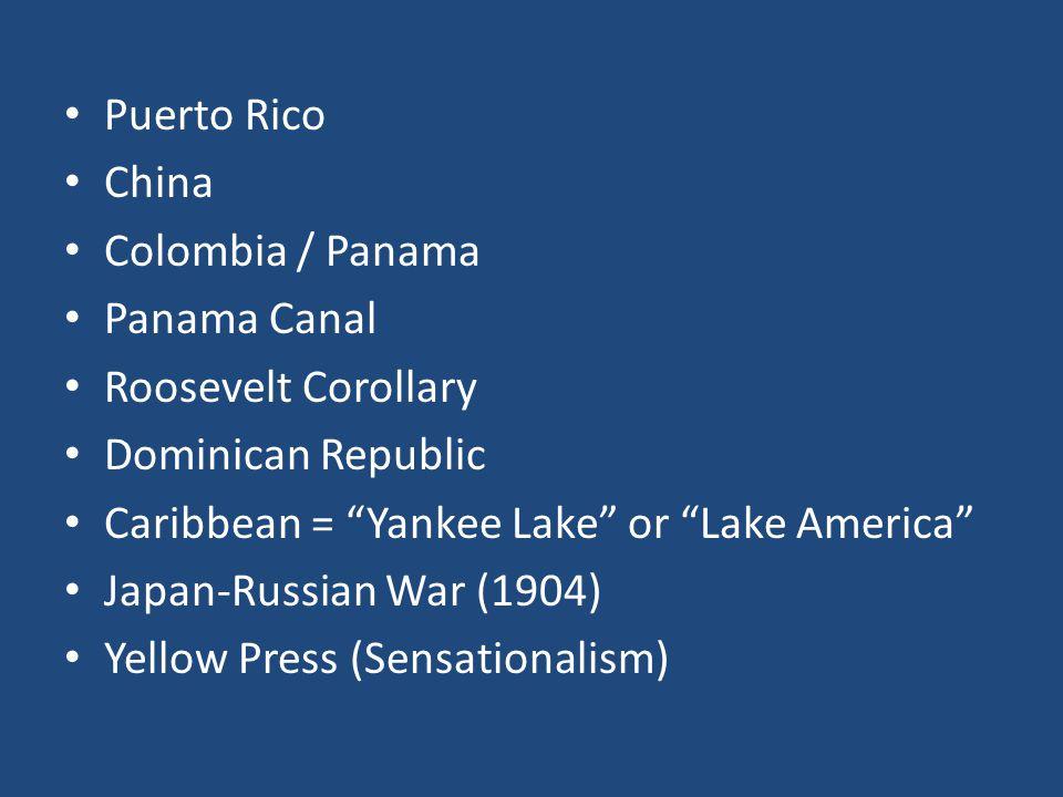 "Puerto Rico China Colombia / Panama Panama Canal Roosevelt Corollary Dominican Republic Caribbean = ""Yankee Lake"" or ""Lake America"" Japan-Russian War"