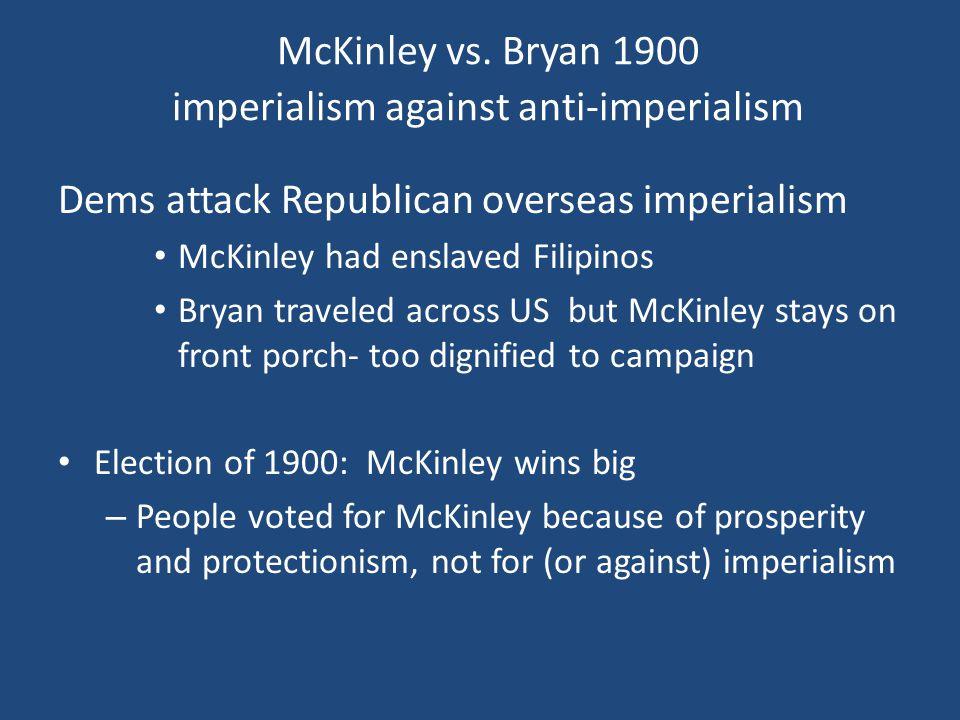 McKinley vs. Bryan 1900 imperialism against anti-imperialism Dems attack Republican overseas imperialism McKinley had enslaved Filipinos Bryan travele