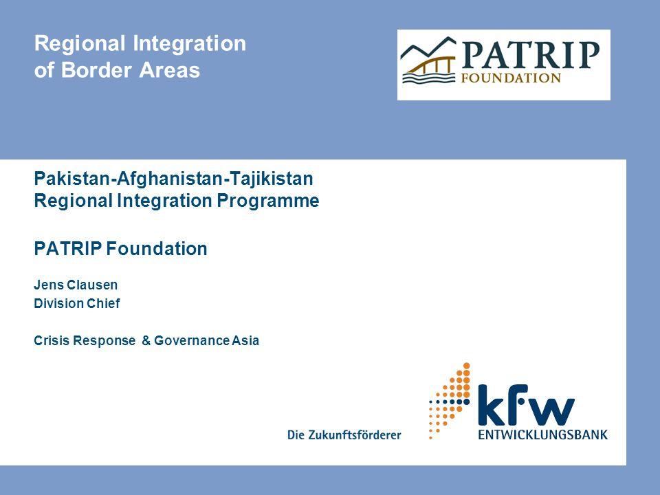 Regional Integration of Border Areas Pakistan-Afghanistan-Tajikistan Regional Integration Programme PATRIP Foundation Jens Clausen Division Chief Cris