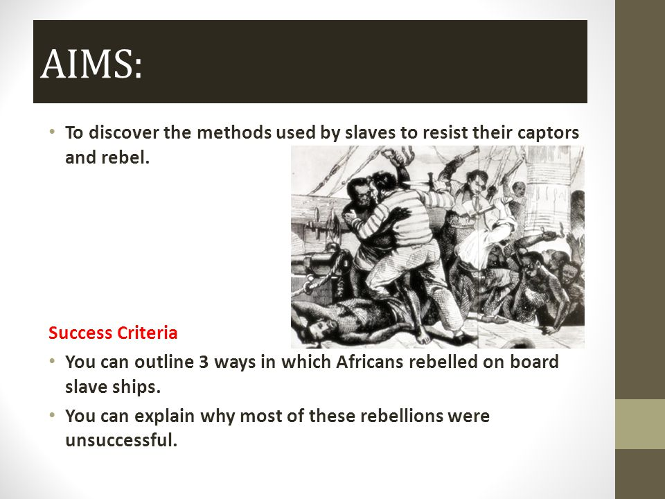 AIMS: To discover the methods used by slaves to resist their captors and rebel.