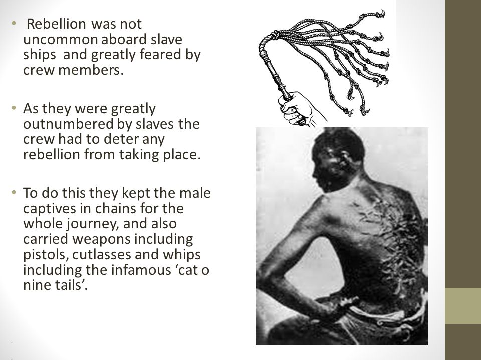 Rebellion was not uncommon aboard slave ships and greatly feared by crew members.