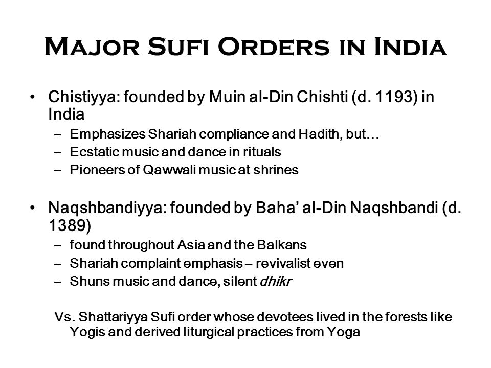 Major Sufi Orders in India Chistiyya: founded by Muin al-Din Chishti (d.