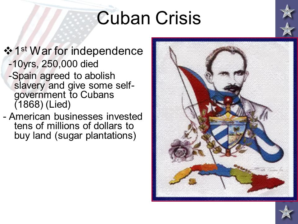 CUBA'S 2 nd WAR FOR INDEPENDENCE Anti-Spain sentiment in Cuba soon erupted into a second war for independence Led by poet Jose Marti, Cuba attempted a revolution in 1895 Marti deliberately destroyed property, including American sugar plants, hoping to provoke American intervention Cuba Libre! ( A Free Cuba! ) Marti