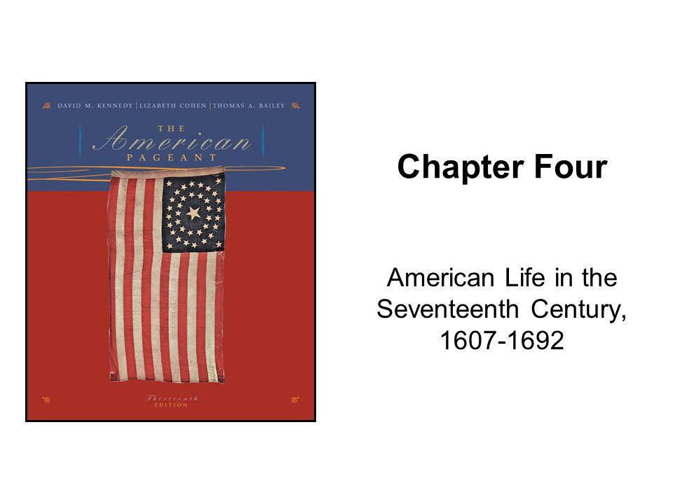 Chapter Four American Life in the Seventeenth Century, 1607-1692