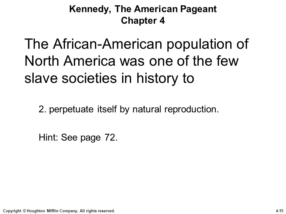 Copyright © Houghton Mifflin Company. All rights reserved.4-15 Kennedy, The American Pageant Chapter 4 The African-American population of North Americ