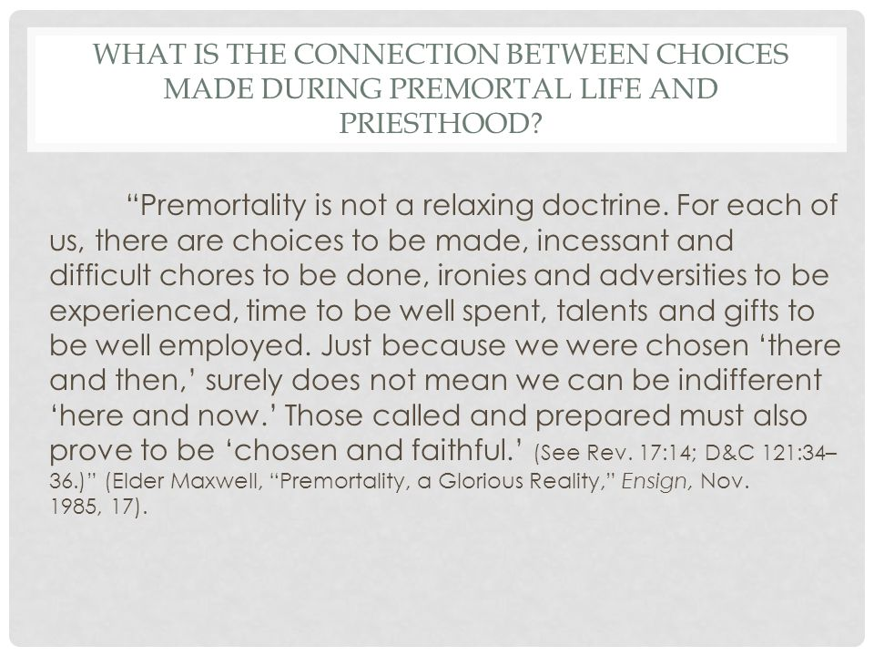 """Premortality is not a relaxing doctrine. For each of us, there are choices to be made, incessant and difficult chores to be done, ironies and adversi"