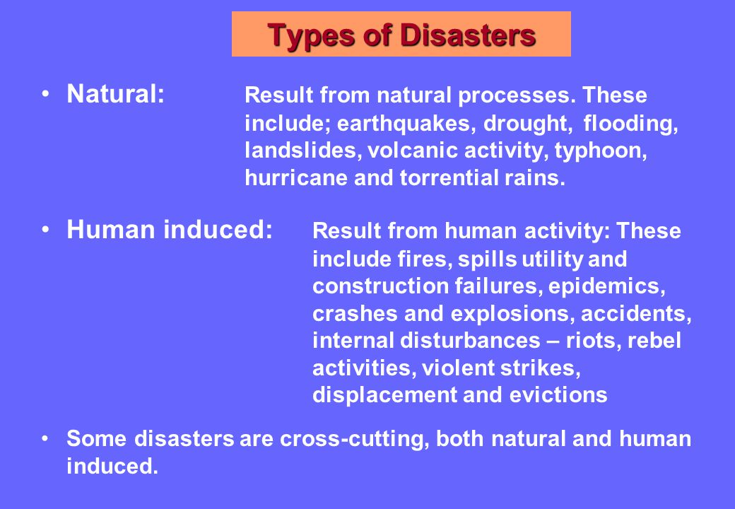 Types of Disasters Natural: Result from natural processes.