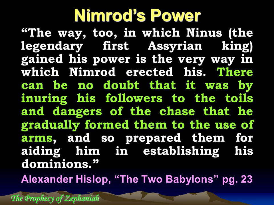 """The Prophecy of Zephaniah """"The way, too, in which Ninus (the legendary first Assyrian king) gained his power is the very way in which Nimrod erected h"""