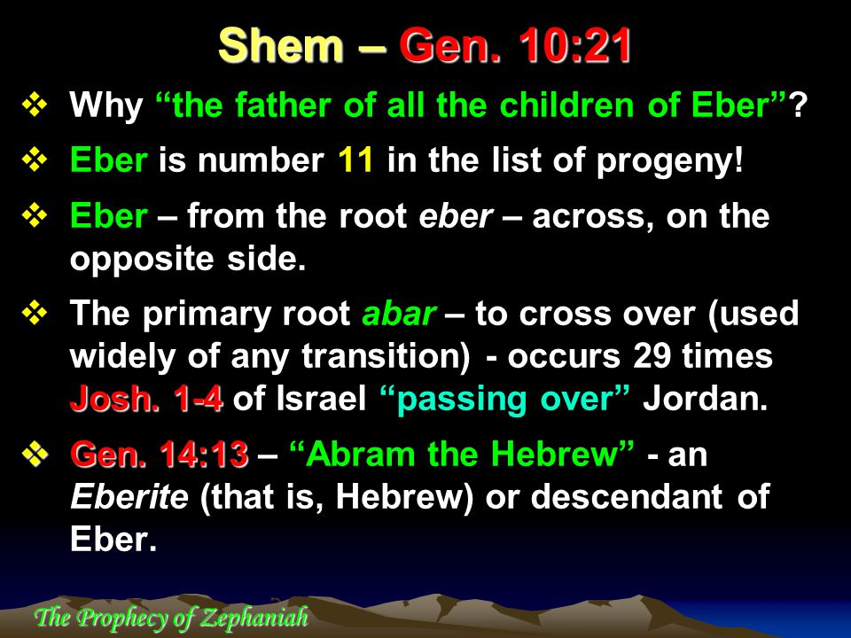 """The Prophecy of Zephaniah  Why """"the father of all the children of Eber""""?  Eber is number 11 in the list of progeny!  Eber – from the root eber – ac"""